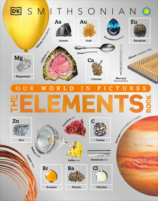 The Elements: A Visual Encyclopedia of the Periodic Table by DC Smithsonian