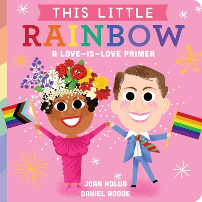 This Little Rainbow: A Love-Is-Love Primer Cover Image