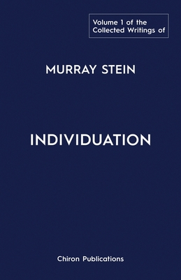 The Collected Writings of Murray Stein: Volume 1: Individuation Cover Image