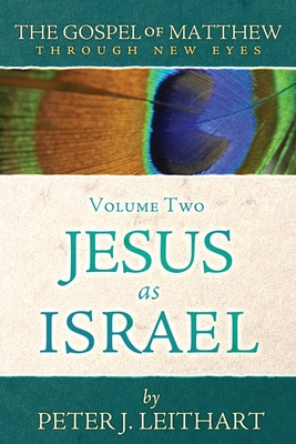 The Gospel of Matthew Through New Eyes Volume Two: Jesus as Israel Cover Image