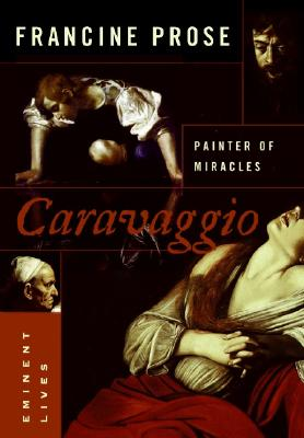 Caravaggio: Painter of Miracles (Eminent Lives) Cover Image