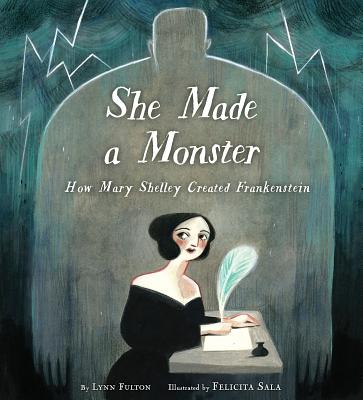 She Made a Monster: How Mary Shelley Created Frankenstein Cover Image