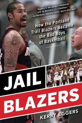 Jail Blazers: How the Portland Trail Blazers Became the Bad Boys of Basketball Cover Image