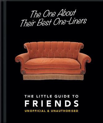 The One about Their Best One-Liners: The Little Guide to Friends-Unofficial & Unauthorized (Little Book Of...) Cover Image