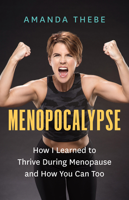 Menopocalypse: How I Learned to Thrive During Menopause and How You Can Too Cover Image