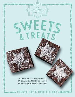 The Artisanal Kitchen: Sweets and Treats: 33 Cupcakes, Brownies, Bars, and Candies to Make the Season Even Sweeter Cover Image