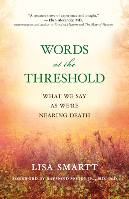 Words at the Threshold: What We Say as We're Nearing Death Cover Image