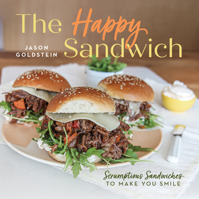 The Happy Sandwich: Scrumptious Sandwiches to Make You Smile Cover Image