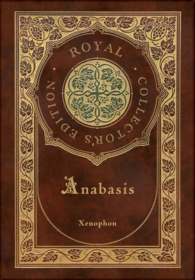 Anabasis: The Persian Expedition (Royal Collector's Edition) (Annotated) (Case Laminate Hardcover with Jacket) Cover Image