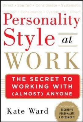Personality Style at Work: The Secret to Working with (Almost) Anyone Cover Image