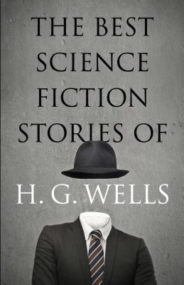 The Best Science Fiction Stories of H. G. Wells Cover Image