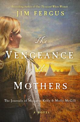 The Vengeance of Mothers: The Journals of Margaret Kelly & Molly McGill Cover Image