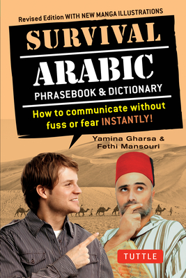 Survival Arabic Phrasebook & Dictionary: How to Communicate Without Fuss or Fear Instantly! (Completely Revised and Expanded with New Manga Illustrati Cover Image