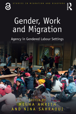 Gender, Work and Migration: Agency in Gendered Labour Settings (Studies in Migration and Diaspora) Cover Image