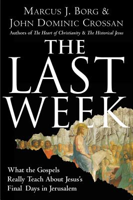 The Last Week: What the Gospels Really Teach about Jesus's Final Days in Jerusalem Cover Image