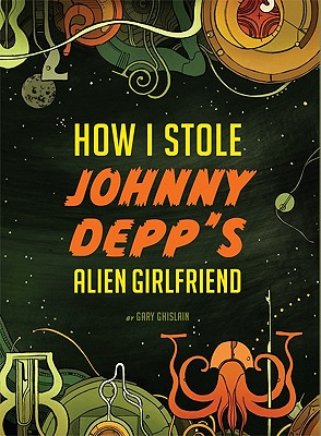 How I Stole Johnny Depp's Alien Girlfriend Cover
