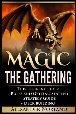 Magic the Gathering: 3 Manuscripts - Rules and Getting Started, Strategy Guide, Deck Building for Beginners (Mtg, Deck Building, Strategy) Cover Image