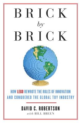 Brick by Brick: How Lego Rewrote the Rules of Innovation and Conquered the Global Toy Industry Cover Image