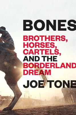 Bones: Brothers, Horses, Cartels, and the Borderland Dream Cover Image