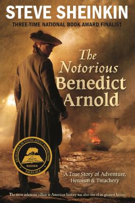 The Notorious Benedict Arnold: A True Story of Adventure, Heroism & Treachery Cover Image