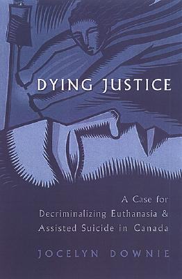 Dying Justice: A Case for Decriminalizing Euthanasia and Assisted Suicide in Canada Cover Image