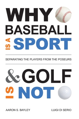 Why Baseball Is a Sport and Golf Is Not: Separating the Players from the Poseurs Cover Image