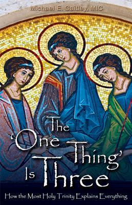 The One Thing Is Three: How the Most Holy Trinity Explains Everything Cover Image