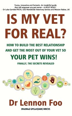IS MY VET FOR REAL? How to build the best relationship and get the most out of your vet so your pet wins!: Finally, the secrets revealed! Cover Image