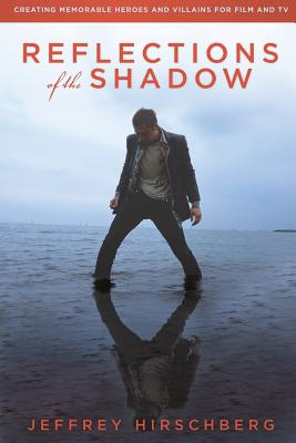 Reflections of the Shadow: Creating Memorable Heroes and Villains For Film and TV Cover Image