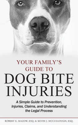 Your Family's Guide to Dog Bite Injuries: A Simple Guide to Prevention, Injuries, Claims, and Understanding the Legal Process Cover Image