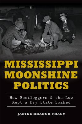 Mississippi Moonshine Politics: How Bootleggers & the Law Kept a Dry State Soaked (True Crime) Cover Image