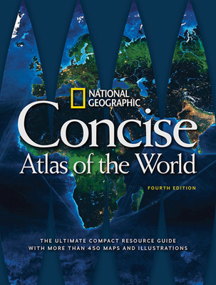 National Geographic Concise Atlas of the World, 4th Edition: The Ultimate Compact Resource Guide with More Than 450 Maps and Illustrations Cover Image