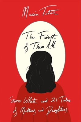 The Fairest of Them All: Snow White and 21 Tales of Mothers and Daughters Cover Image