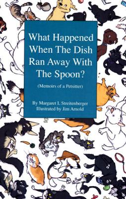What Happened When the Dish Ran Away With the Spoon? : Memoirs of a Petsitter Cover Image