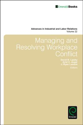 Managing and Resolving Workplace Conflict (Advances in Industrial and Labor Relations #22) Cover Image