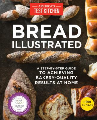Bread Illustrated: A Step-By-Step Guide to Achieving Bakery-Quality Results At Home Cover Image