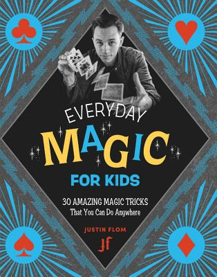 Everyday Magic for Kids: 30 Amazing Magic Tricks That You Can Do Anywhere Cover Image