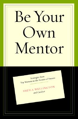 Be Your Own Mentor: Strategies from Top Women on the Secrets of Success Cover Image
