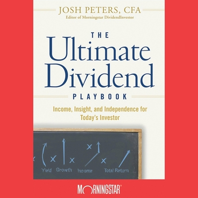 The Ultimate Dividend Playbook Lib/E: Income, Insight and Independence for Today's Investor Cover Image