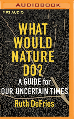 What Would Nature Do?: A Guide for Our Uncertain Times Cover Image