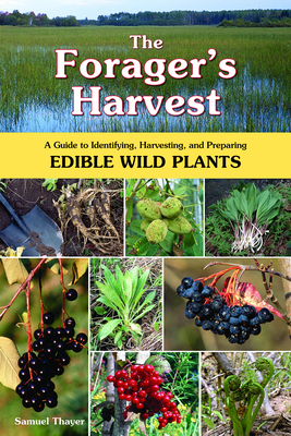 The Forager's Harvest: A Guide to Identifying, Harvesting, and Preparing Edible Wild Plants Cover Image