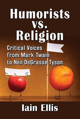 Humorists vs. Religion: Critical Voices from Mark Twain to Neil Degrasse Tyson Cover Image
