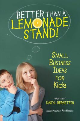 Better Than a Lemonade Stand!: Small Business Ideas for Kids Cover Image