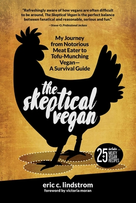 The Skeptical Vegan: My Journey from Notorious Meat Eater to Tofu-Munching Vegan—A Survival Guide Cover Image