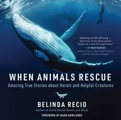 When Animals Rescue: Amazing True Stories about Heroic and Helpful Creatures Cover Image
