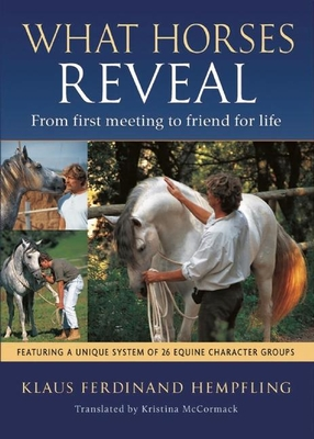 What Horses Reveal: From First Meeting to Friend for Life Cover Image