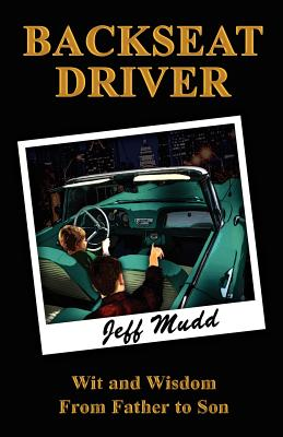 Backseat Driver: Wit and Wisdom from Father to Son Cover Image