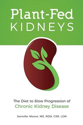 Plant-Fed Kidneys: The Diet to Slow Progression of Chronic Kidney Disease Cover Image
