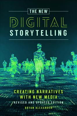 The New Digital Storytelling: Creating Narratives with New Media--Revised and Updated Edition Cover Image