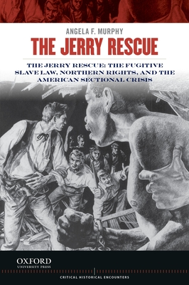Jerry Rescue: The Fugitive Slave Law, Northern Rights, and the American Sectional Crisis Cover Image